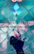 Stepback Tempo (ON HIATUS) by LordXenova