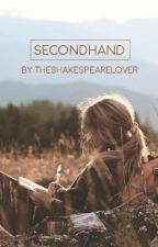 Secondhand [UNDER RECONSTRUCTION] by theshakespearelover