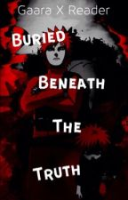 Gaara X Reader: Buried Beneath The Truth |Re-Written Version| by zombielover8469