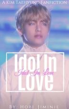 Idol In Love // K.TH Short Story {COMPLETED ☑️} by Hobi_Jiminie