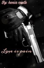 Love is pain  by kenia_cantu