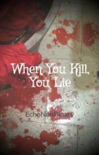 When You Kill, You Lie by EchoNonBinary