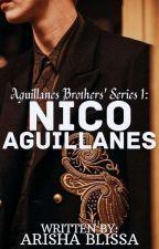 Aguillanes Brothers Series 1: Nico by ArishaBlissa