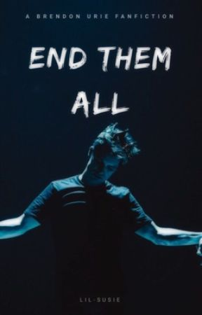 End Them All ♚Brendon Urie ♚ by lil-susie