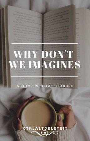 Why Don't We Imagines by ctrlaltdeleteit