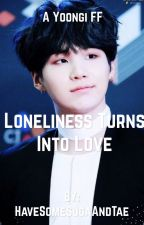 Loneliness Turns Into Love - Yoongi FF (FanFiction) by HaveSomeSugaAndTae