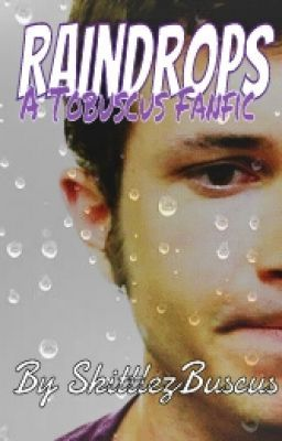 Raindrops (A Tobuscus/Toby Turner Fanfic)