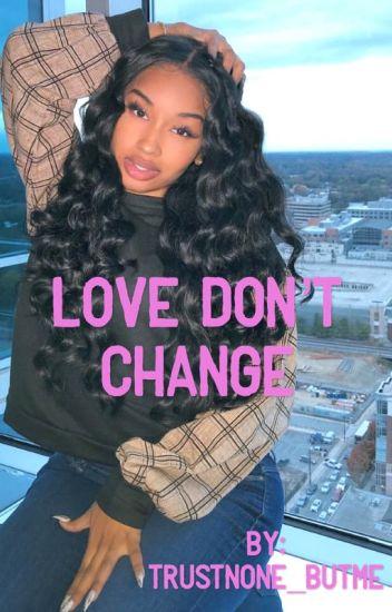 Love Don't Change (Unedited)