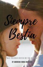 Siempre Bestia (#3 Trilogia Bestia no tan Bestia) by PhukingBirtch