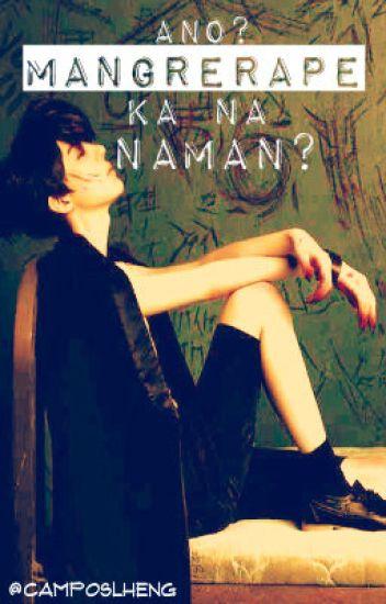 Ano? Mangrerape Ka Na Naman?