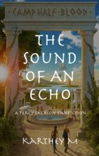 The Sound of An Echo (Percy Jackson Fanfiction) by KartheyM