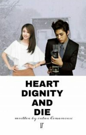 HEART.. DIGNITY AND DIE!
