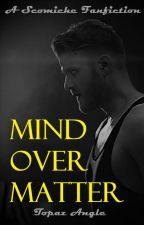 Mind Over Matter | Scomiche by TopazAngle