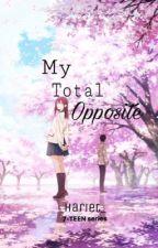 My Total Opposite [7-Teen Series) by Hariet_