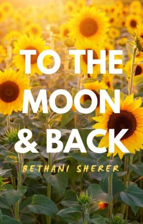 To the Moon & Back by bethbumbles