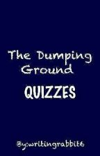 The Dumping Ground Quizzes by writingrabbit6