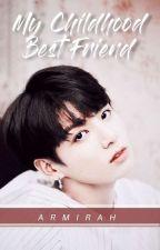 My Childhood Best Friend (J.JK X Reader) by MirahBella1103