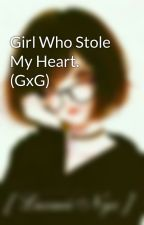 Girl Who Stole My Heart. (GxG) by MaXheal
