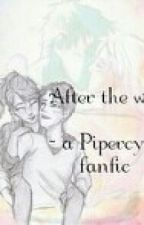 After the war -a Pipercy fanfic by thatdamfangirl_