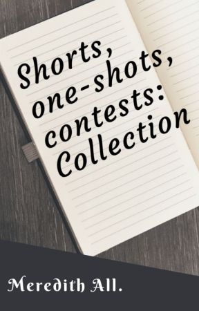 Shorts, one-shots, contests: Collection by MeredithAll