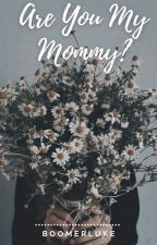 Are You My Mommy? // Lashton by boomerluke