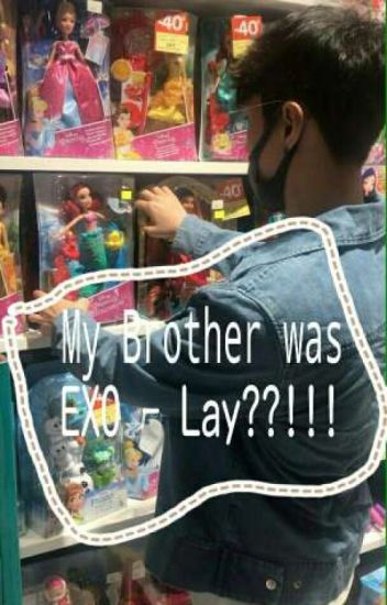 My brother was EXO Lay??!!!