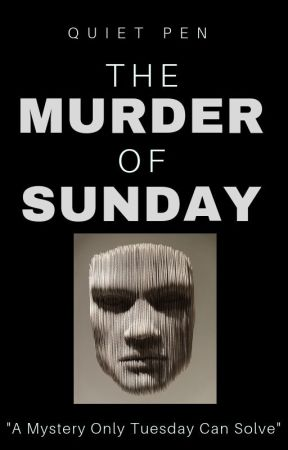 The Murder Of Sunday by Quiet_Pen