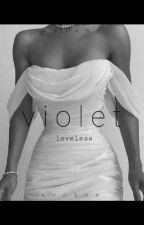 V.I.O.L.E.T : Loveless (+18) by Silentseeker123