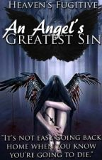 An Angel's Greatest Sin. by HeavensFugitive