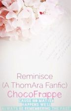 Reminisce ♥ (ThomAra Fanfic) by peaaachlztn