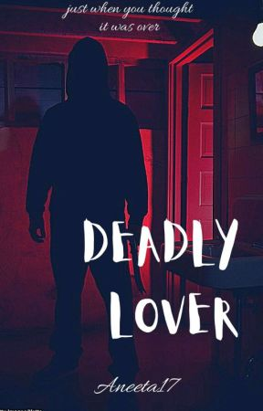 DEADLY LOVER by Aneeta17