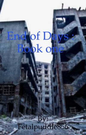 End of Days : Book one by Fetalpuddle856