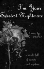 I'm Your Sweetest Nightmare. by comebackhey