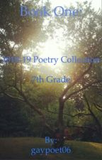 BOOK ONE: 2018-19 Poetry Collection (poems from 7th grade) by gaypoet06