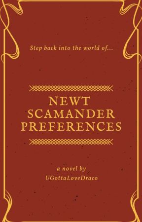 Newt Scamander Preferences (Book 2) by UGottaLoveDraco