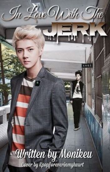 In love with the jerk?! // Sehun