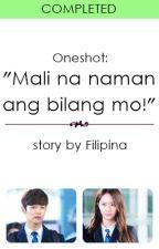 """(Oneshot) """"Mali na naman ang bilang mo!"""" by Filipina"""