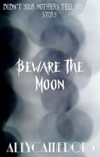 Beware the Moon by alilahwheste