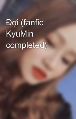 Đợi (fanfic KyuMin completed)