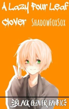 The Lazy Four Leaf Clover (Black Clover Fanfic) by ShadowFoxSox