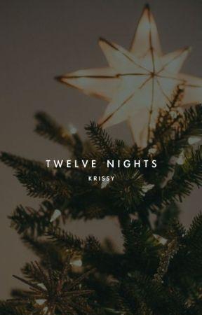 Twelve Nights ✓ by krissyyoon