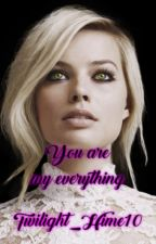 You are my everything [ Twilight Fanfic] by Twilight_Hime10