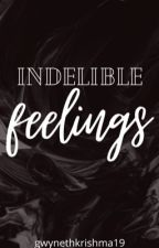 Indelible Feelings [EDITING] by gwynethkrishma19