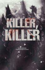 Killer, Killer by Loving_Hating