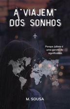 A Viajem Dos Sonhos by MaduuSousa