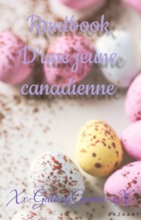 Rantbook d'une jeune Canadienne 🇨🇦  by Xx-GalaxyGamer-xX
