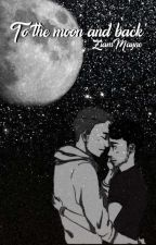 To The Moon And Back...🖤🌙||Ziam Mayne by Ziam_Daughter