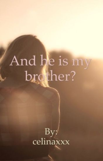 And he is my brother?