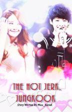 ♥A Hot Jerk, JungKook♥ by MonikaRuthPadilla