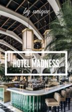 Hotel Madness  by uniquewithpassion